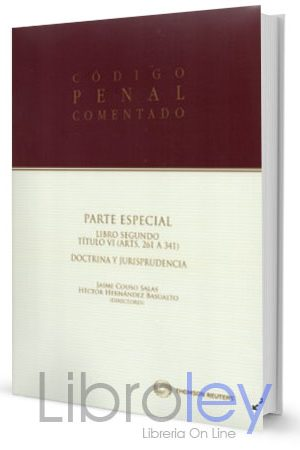 Código Penal Comentado Parte Especial. Libro Segundo Título VI Doctrina y Jurisprudencia